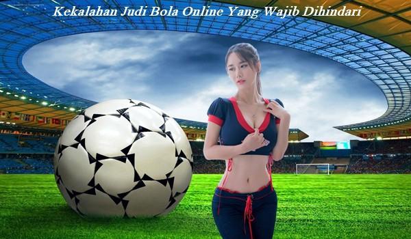 Kekalahan Judi Bola Online Yang Wajib Dihindari