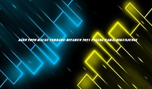 Agen Toto Macau Terbaru Ditahun 2021 Paling Ramai Dikunjungi